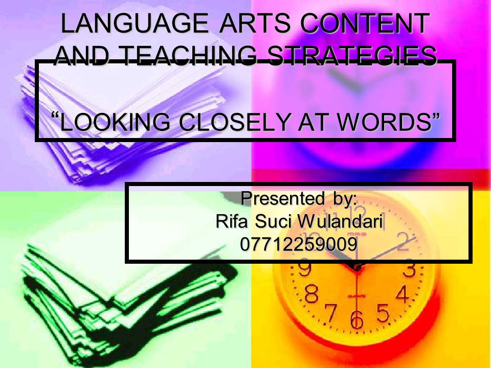 LANGUAGE ARTS CONTENT AND TEACHING STRATEGIES LOOKING CLOSELY AT WORDS Presented by: Rifa Suci Wulandari 07712259009