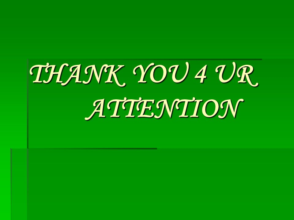THANK YOU 4 UR ATTENTION