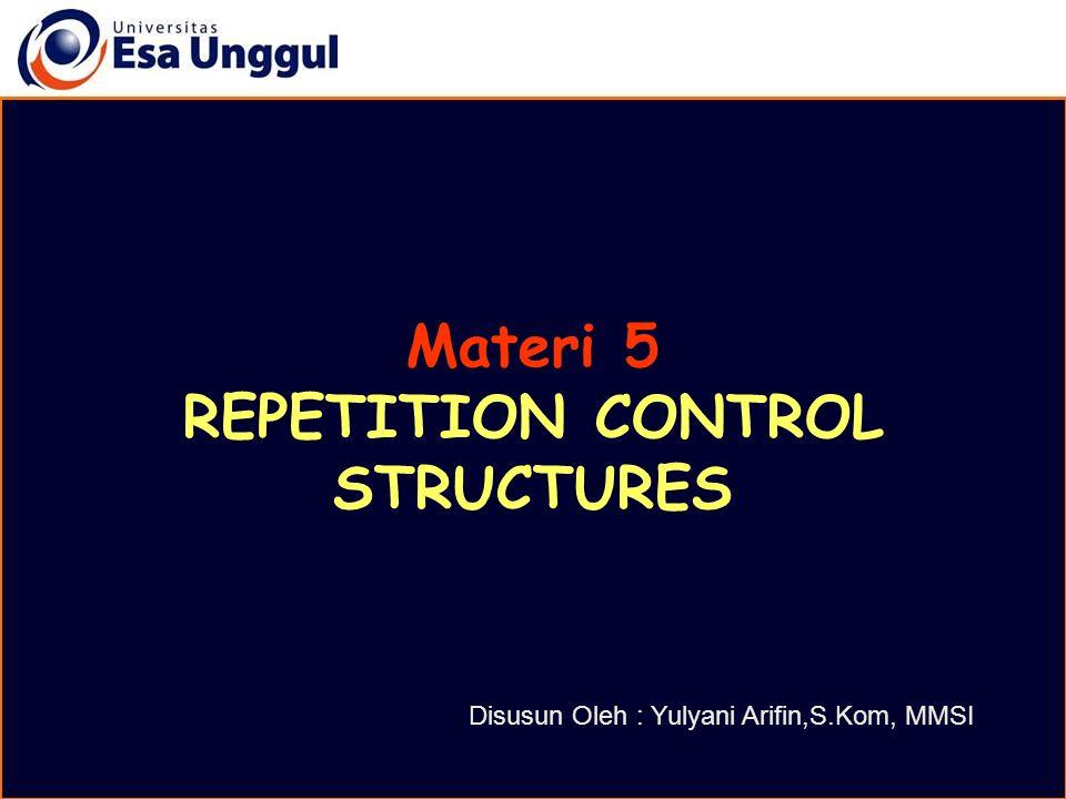 Materi 5 REPETITION CONTROL STRUCTURES Disusun Oleh : Yulyani Arifin,S.Kom, MMSI