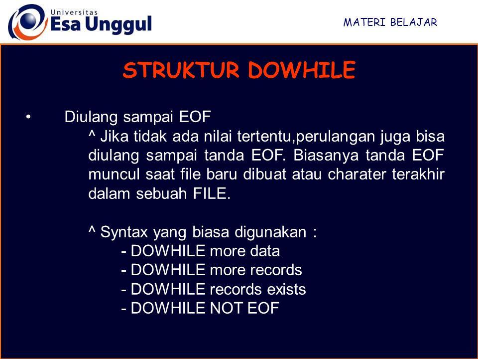 MATERI BELAJAR STRUKTUR DOWHILE Diulang sampai EOF ^ Jika tidak ada nilai tertentu,perulangan juga bisa diulang sampai tanda EOF.