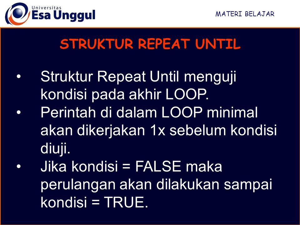 MATERI BELAJAR STRUKTUR REPEAT UNTIL Struktur Repeat Until menguji kondisi pada akhir LOOP. Perintah di dalam LOOP minimal akan dikerjakan 1x sebelum