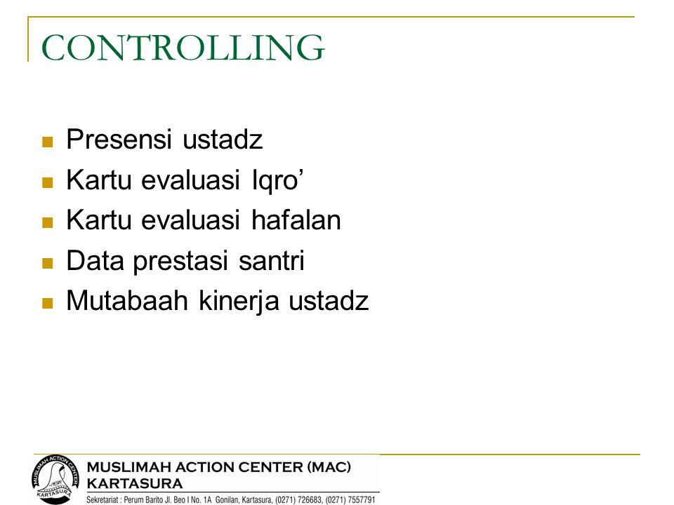 CONTROLLING Presensi ustadz Kartu evaluasi Iqro' Kartu evaluasi hafalan Data prestasi santri Mutabaah kinerja ustadz