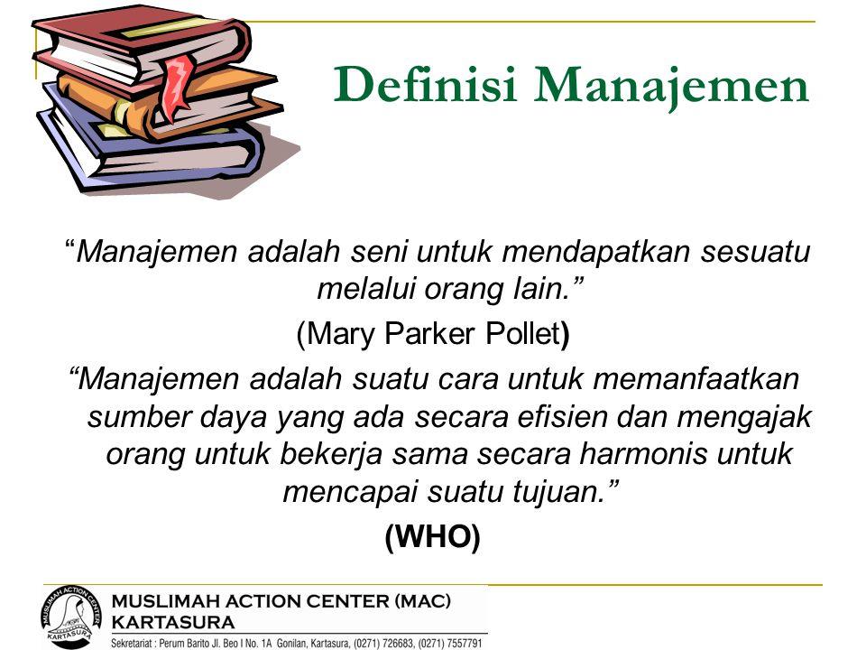 """Definisi Manajemen """"Manajemen adalah seni untuk mendapatkan sesuatu melalui orang lain."""" (Mary Parker Pollet) """"Manajemen adalah suatu cara untuk meman"""