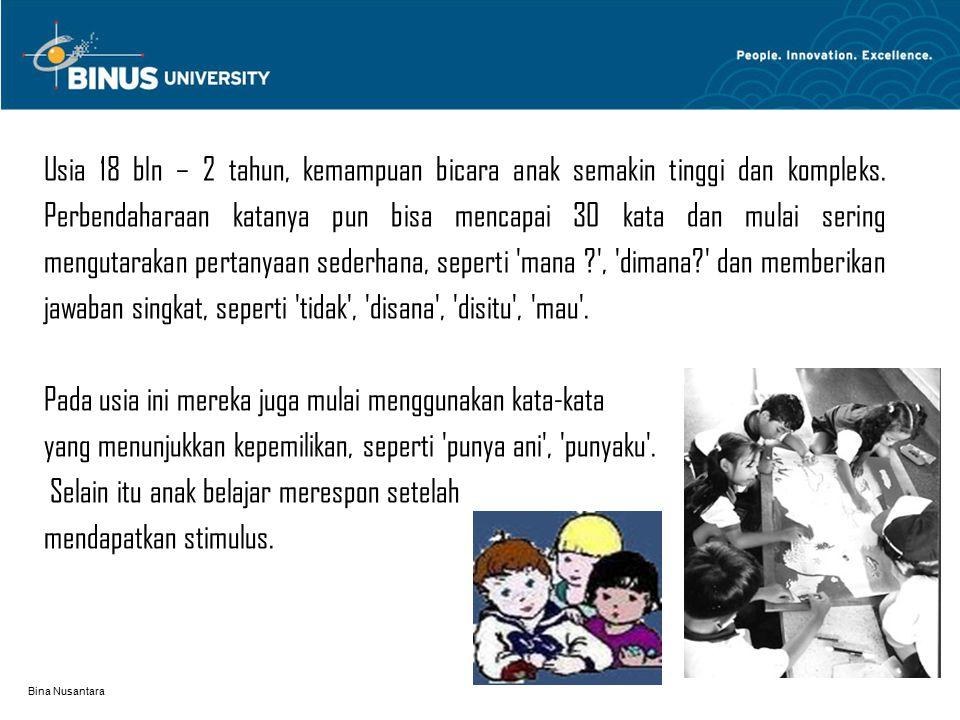 Bina Nusantara Usia 18 bln – 2 tahun, kemampuan bicara anak semakin tinggi dan kompleks.