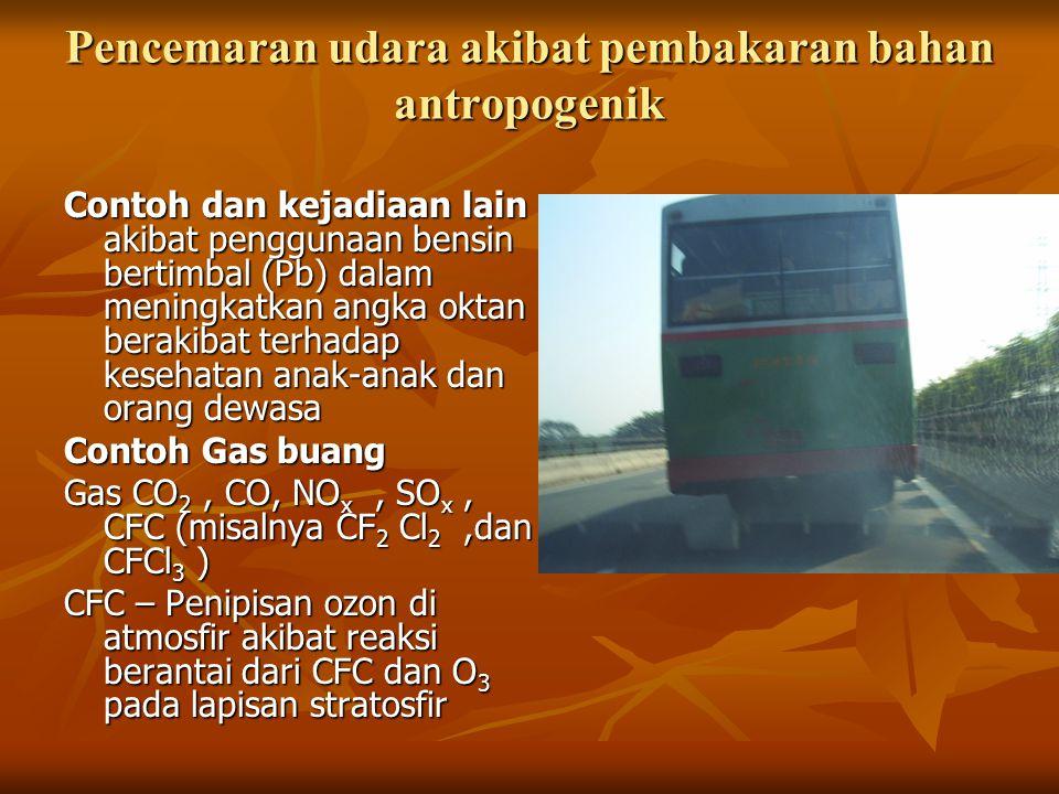 Pencemaran udara akibat pembakaran bahan antropogenik Contoh dan kejadiaan lain akibat penggunaan bensin bertimbal (Pb) dalam meningkatkan angka oktan