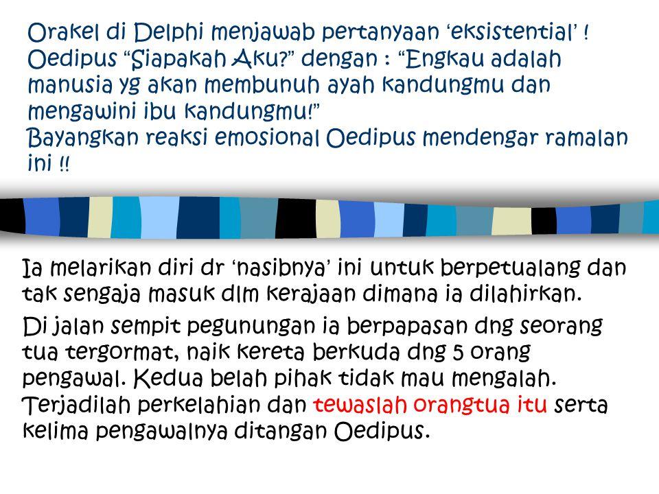 """Orakel di Delphi menjawab pertanyaan 'eksistential' ! Oedipus """"Siapakah Aku?"""" dengan : """"Engkau adalah manusia yg akan membunuh ayah kandungmu dan meng"""