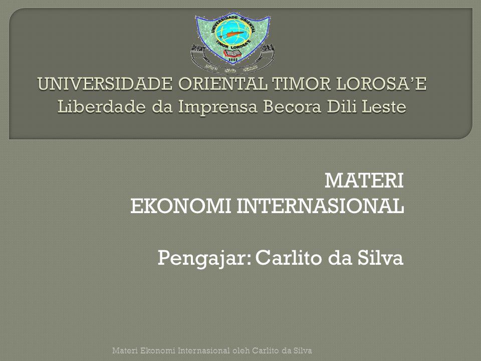 MATERI EKONOMI INTERNASIONAL Pengajar: Carlito da Silva Materi Ekonomi Internasional oleh Carlito da Silva