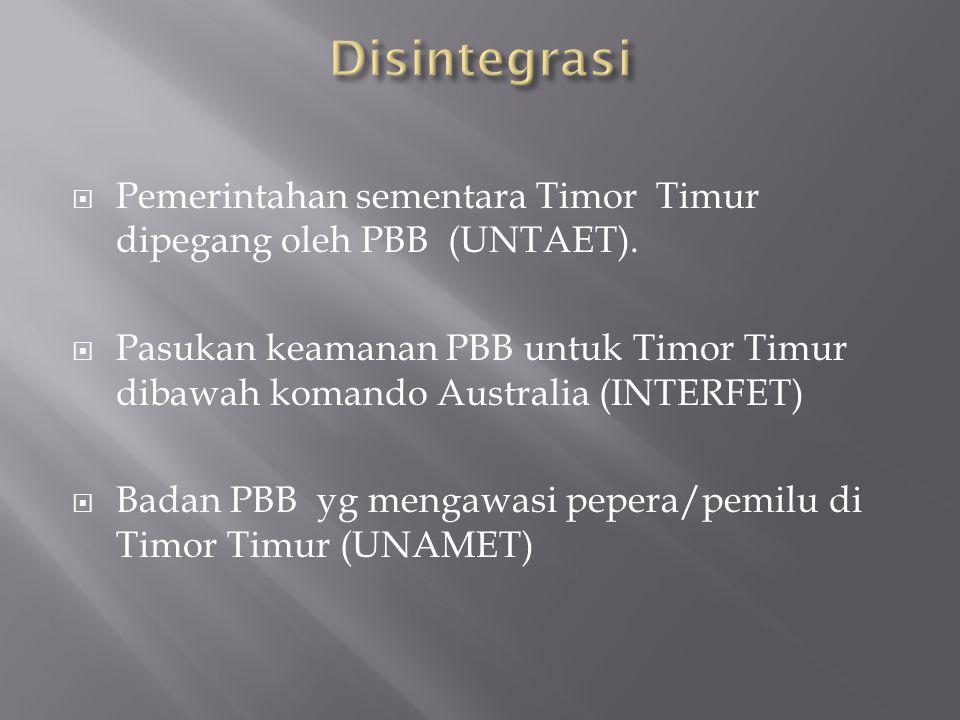  Pemerintahan sementara Timor Timur dipegang oleh PBB (UNTAET).  Pasukan keamanan PBB untuk Timor Timur dibawah komando Australia (INTERFET)  Badan