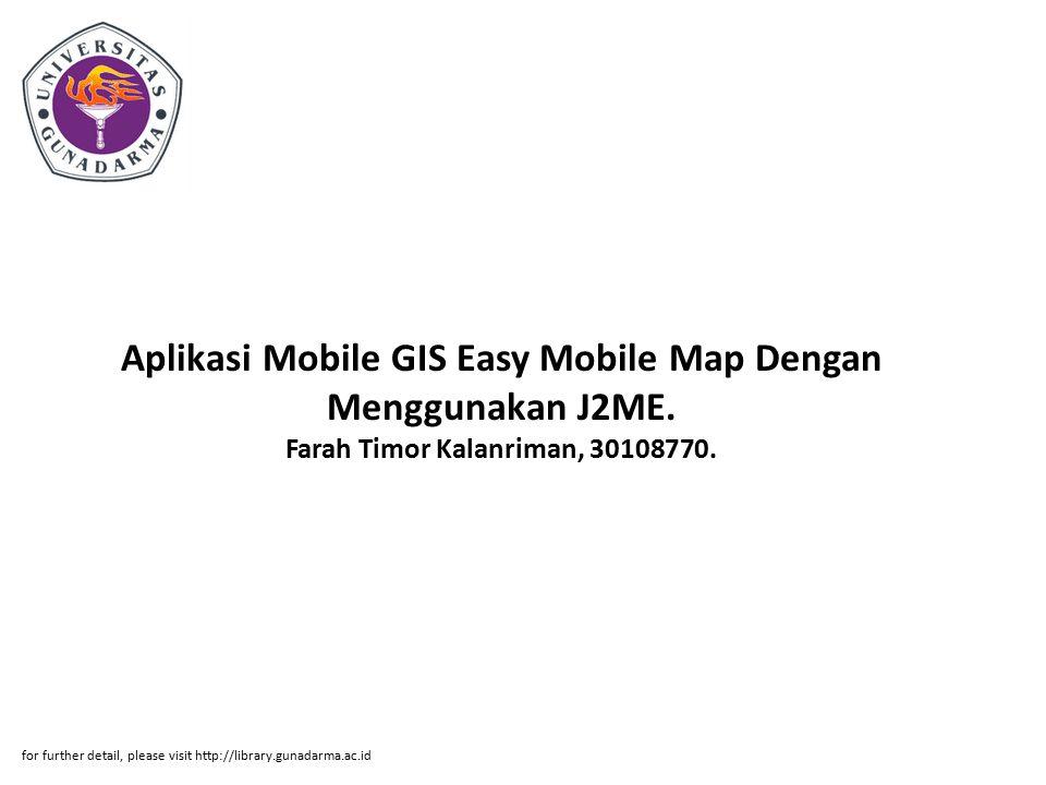 Aplikasi Mobile GIS Easy Mobile Map Dengan Menggunakan J2ME. Farah Timor Kalanriman, 30108770. for further detail, please visit http://library.gunadar