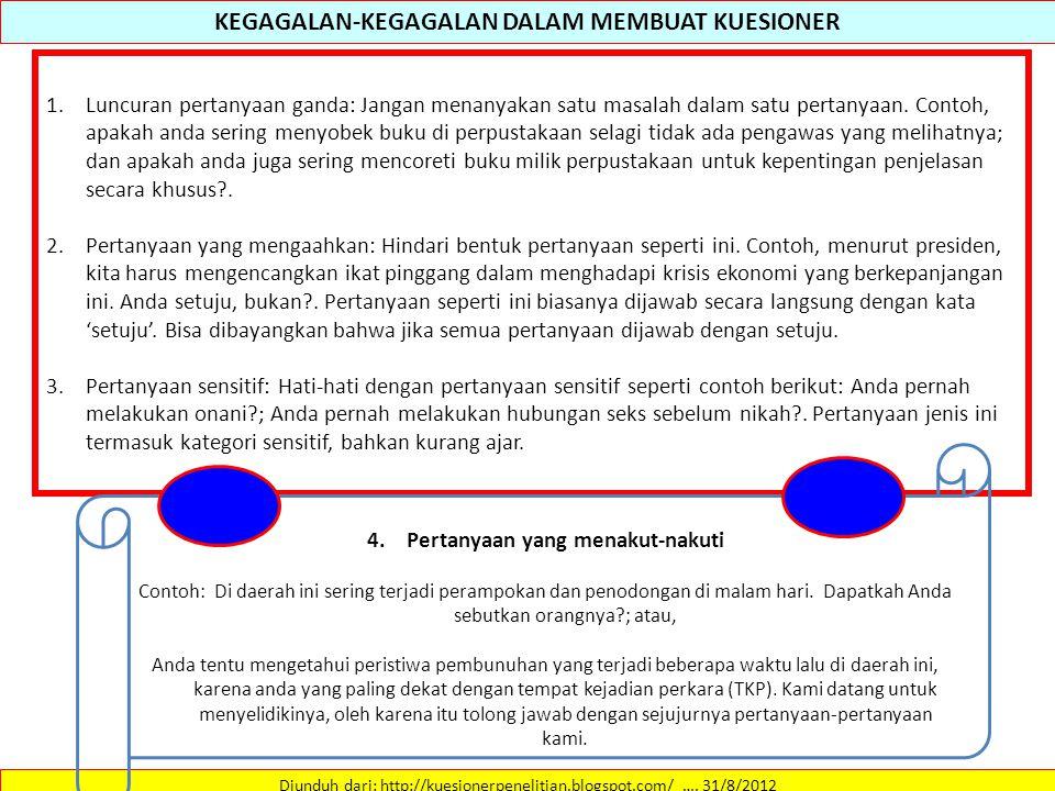 KEGAGALAN-KEGAGALAN DALAM MEMBUAT KUESIONER Diunduh dari: http://kuesionerpenelitian.blogspot.com/ …. 31/8/2012 1.Luncuran pertanyaan ganda: Jangan me