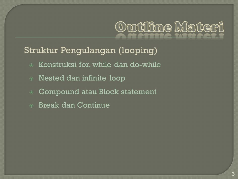 Struktur Pengulangan (looping)  Konstruksi for, while dan do-while  Nested dan infinite loop  Compound atau Block statement  Break dan Continue 3