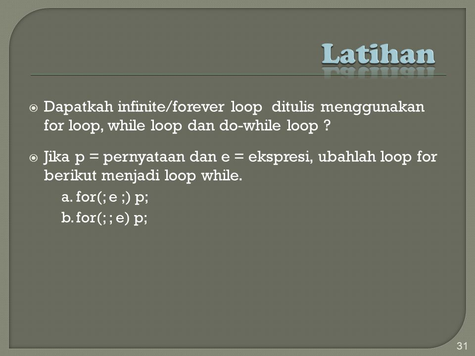  Dapatkah infinite/forever loop ditulis menggunakan for loop, while loop dan do-while loop .