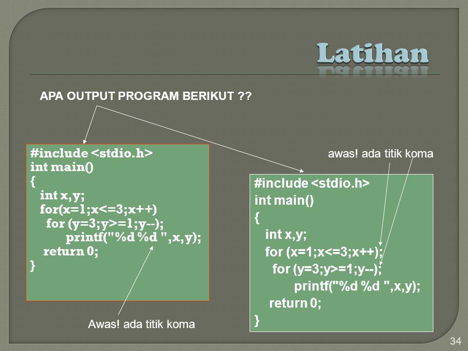 #include int main() { int x,y; for(x=1;x<=3;x++) for (y=3;y>=1;y--); printf( %d %d ,x,y); return 0; } 34 #include int main() { int x,y; for (x=1;x<=3;x++); for (y=3;y>=1;y--); printf( %d %d ,x,y); return 0; } APA OUTPUT PROGRAM BERIKUT ?.