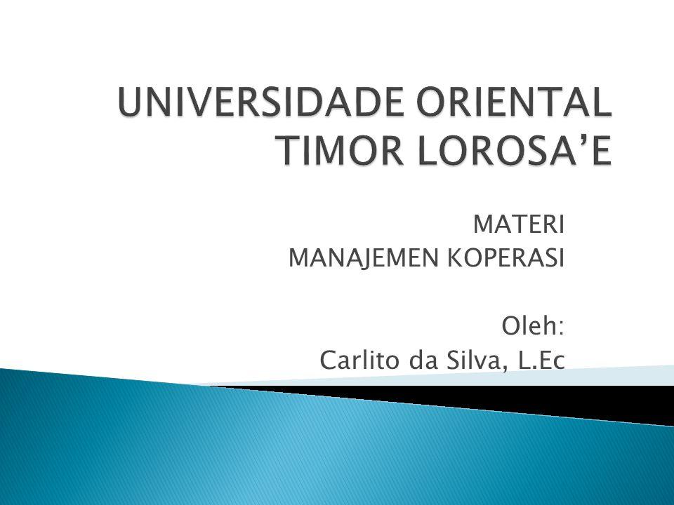 MATERI MANAJEMEN KOPERASI Oleh: Carlito da Silva, L.Ec