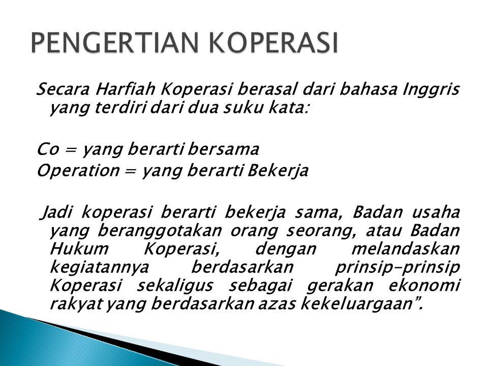 Secara Harfiah Koperasi berasal dari bahasa Inggris yang terdiri dari dua suku kata: Co = yang berarti bersama Operation = yang berarti Bekerja Jadi k