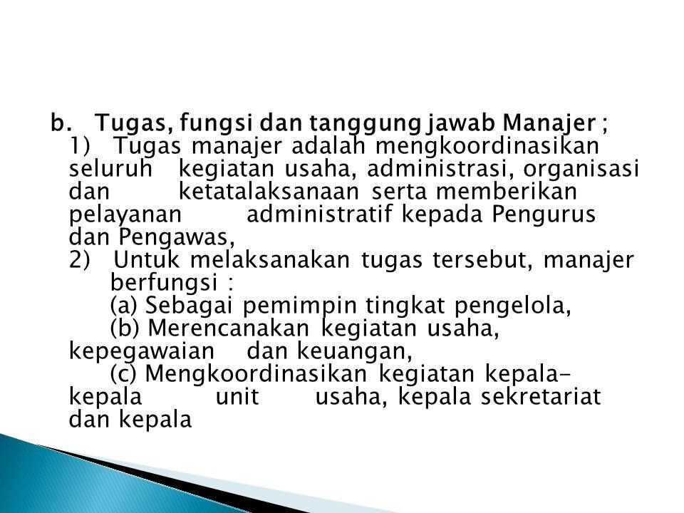 b. Tugas, fungsi dan tanggung jawab Manajer ; 1) Tugas manajer adalah mengkoordinasikan seluruh kegiatan usaha, administrasi, organisasi dan ketatalak