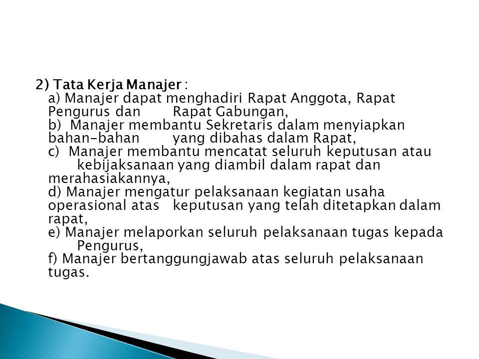 2) Tata Kerja Manajer : a) Manajer dapat menghadiri Rapat Anggota, Rapat Pengurus dan Rapat Gabungan, b) Manajer membantu Sekretaris dalam menyiapkan