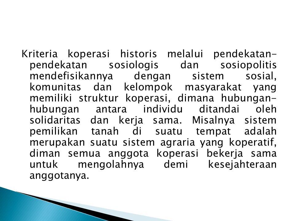 Kriteria koperasi historis melalui pendekatan- pendekatan sosiologis dan sosiopolitis mendefisikannya dengan sistem sosial, komunitas dan kelompok mas