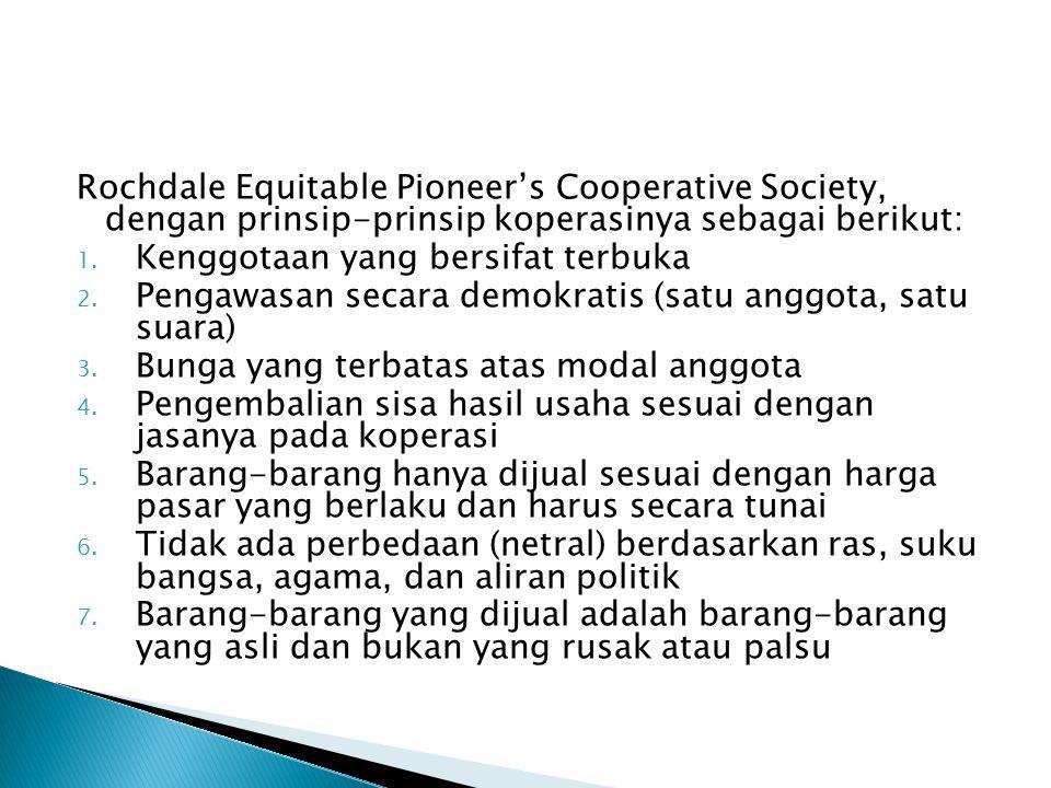Rochdale Equitable Pioneer's Cooperative Society, dengan prinsip-prinsip koperasinya sebagai berikut: 1. Kenggotaan yang bersifat terbuka 2. Pengawasa