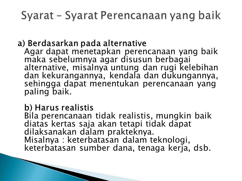 c) Harus ekonomis Disamping keterbatasan diatas, juga harus mempertimbangkan tingkat ekonomis dalam suatu rencana.