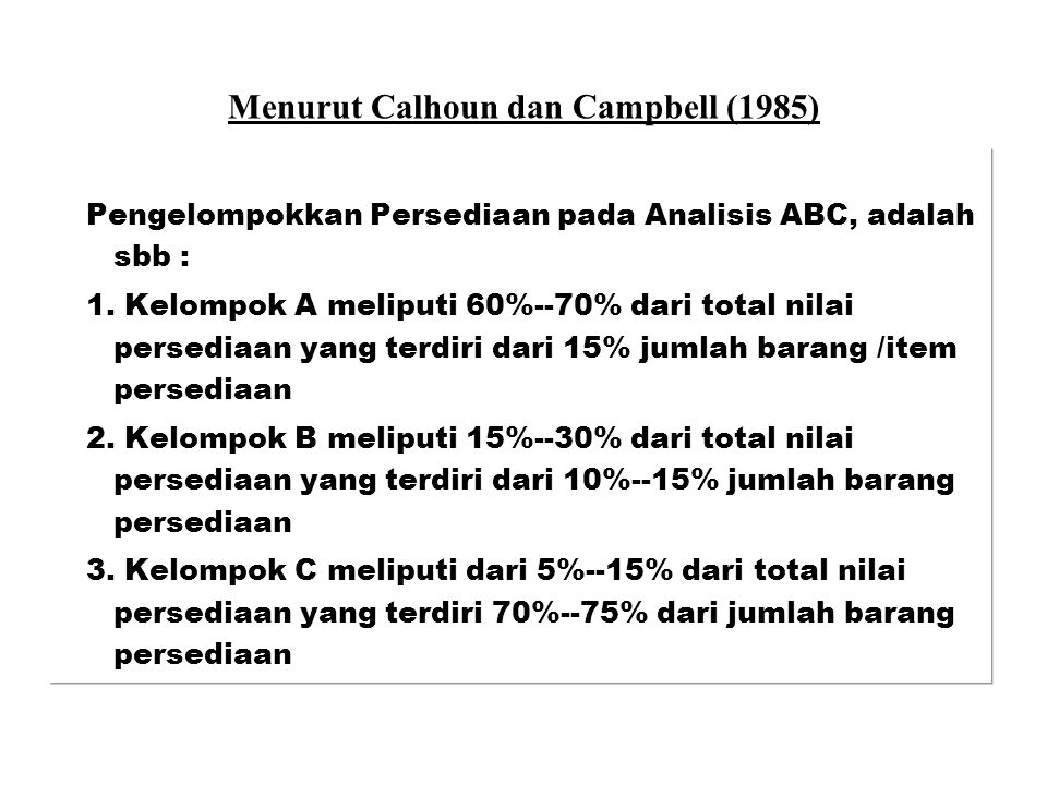 Menurut Calhoun dan Campbell (1985) Pengelompokkan Persediaan pada Analisis ABC, adalah sbb : 1.