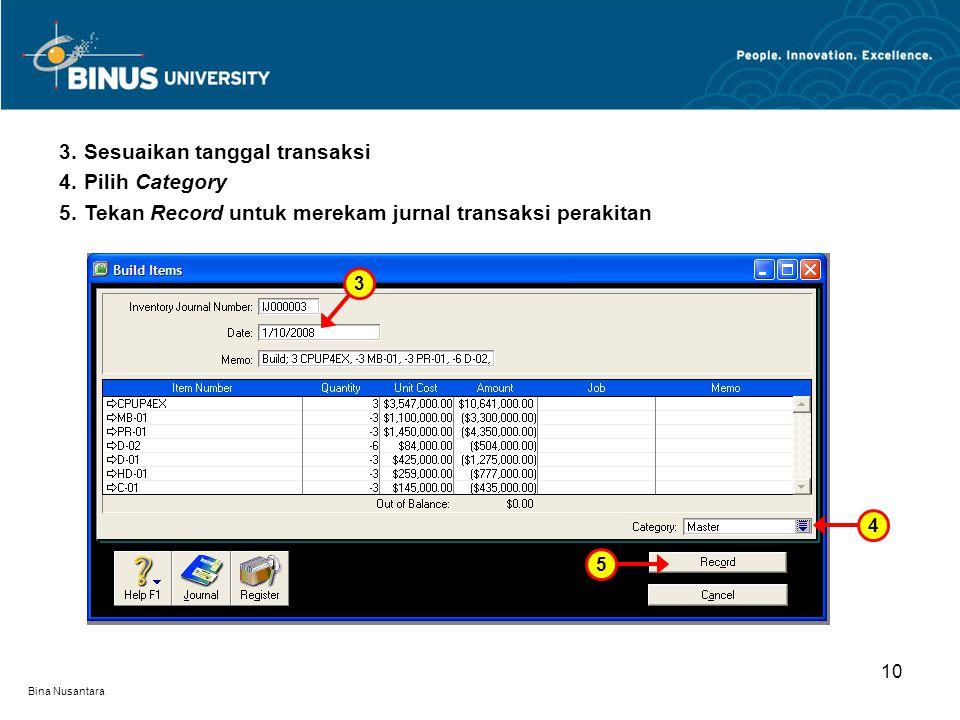 Bina Nusantara 10 3.Sesuaikan tanggal transaksi 4.Pilih Category 5.Tekan Record untuk merekam jurnal transaksi perakitan 3 4 5