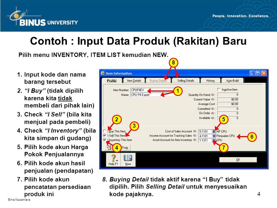 Bina Nusantara Contoh : Input Data Produk (Rakitan) Baru 4 Pilih menu INVENTORY, ITEM LIST kemudian NEW.