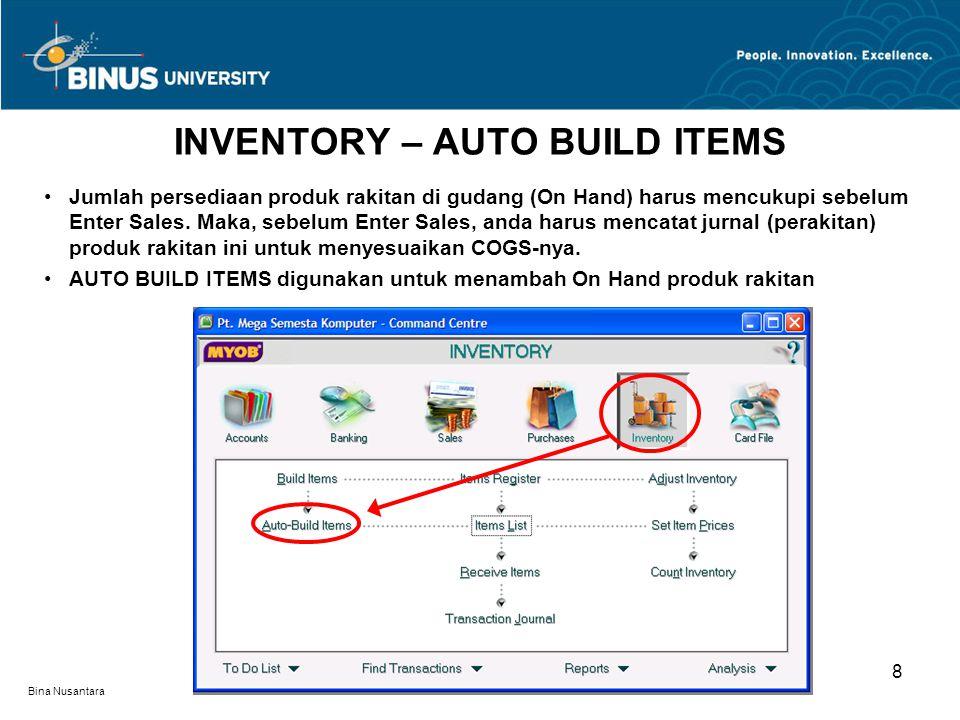Bina Nusantara 8 Jumlah persediaan produk rakitan di gudang (On Hand) harus mencukupi sebelum Enter Sales.