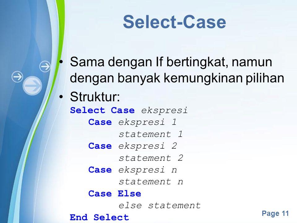 Powerpoint Templates Page 11 Select-Case Sama dengan If bertingkat, namun dengan banyak kemungkinan pilihan Struktur: Select Case ekspresi Case ekspre