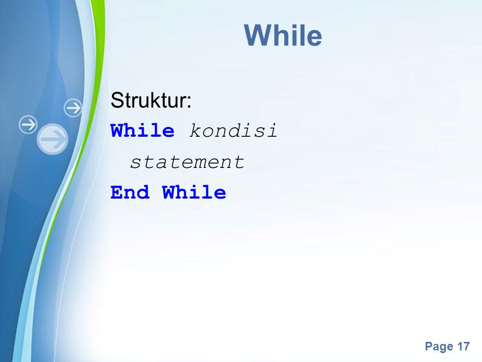 Powerpoint Templates Page 17 While Struktur: While kondisi statement End While