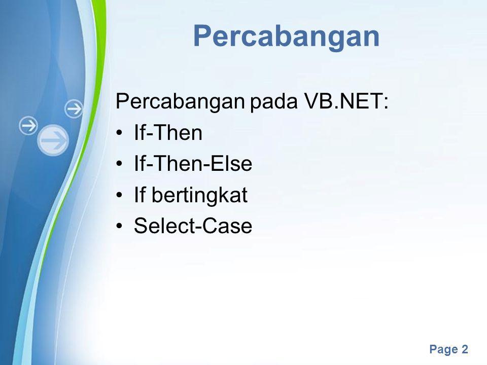 Powerpoint Templates Page 3 Kondisi Percabangan IF (Kondisi) Then Statement Benar IF (Kondisi) Then Statement Benar Else Statement Salah End IF IF (Kondisi) Then Statement Benar Statemen Benar End IF