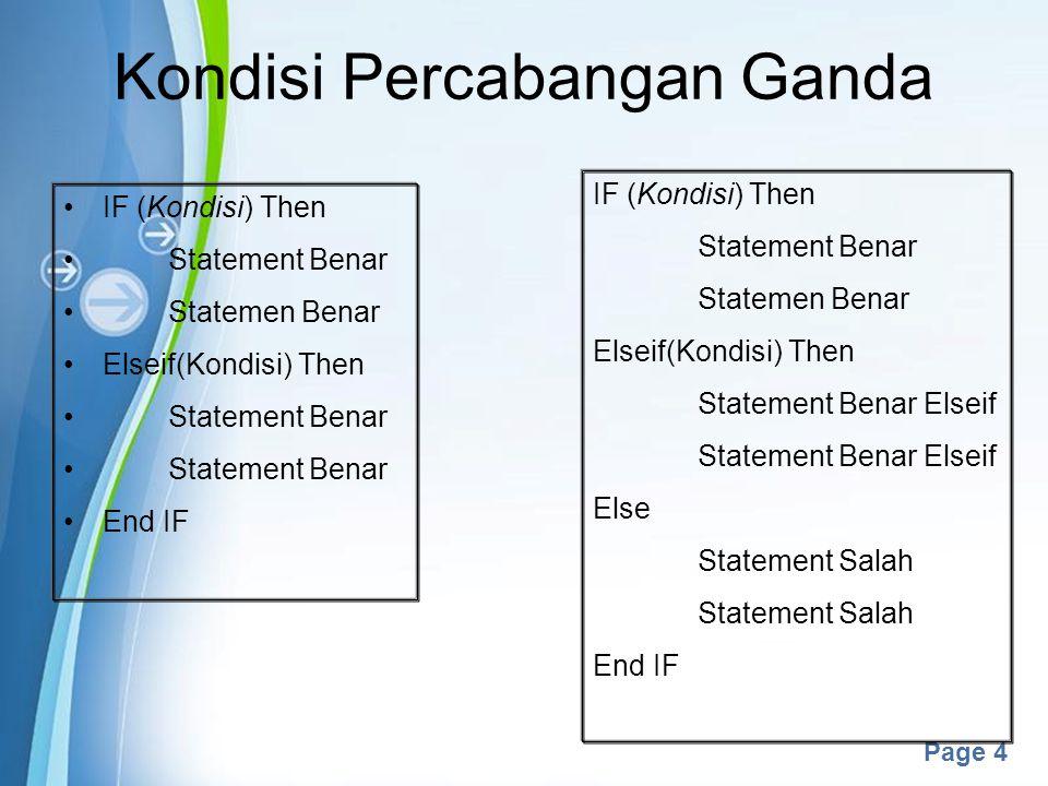 Powerpoint Templates Page 4 Kondisi Percabangan Ganda IF (Kondisi) Then Statement Benar Statemen Benar Elseif(Kondisi) Then Statement Benar End IF IF