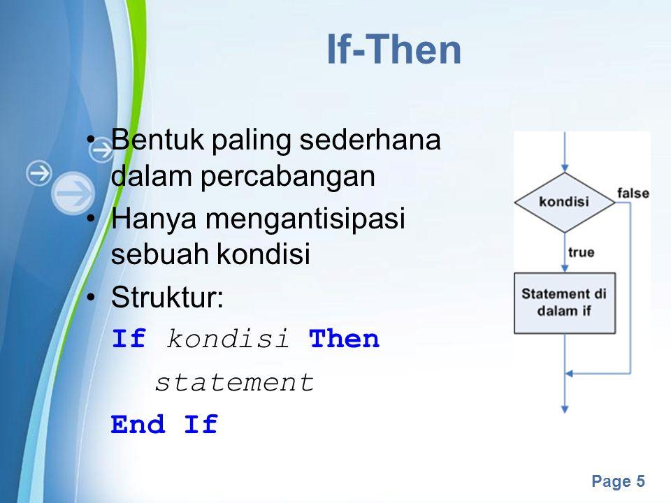 Powerpoint Templates Page 5 If-Then Bentuk paling sederhana dalam percabangan Hanya mengantisipasi sebuah kondisi Struktur: If kondisi Then statement