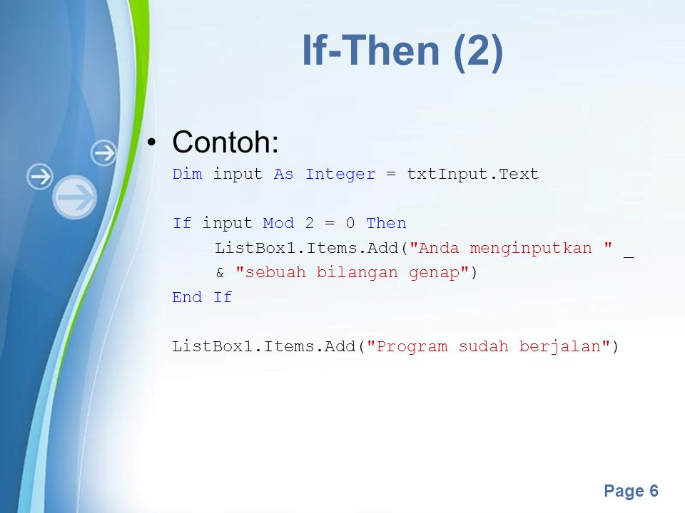 Powerpoint Templates Page 6 If-Then (2) Contoh: Dim input As Integer = txtInput.Text If input Mod 2 = 0 Then ListBox1.Items.Add(
