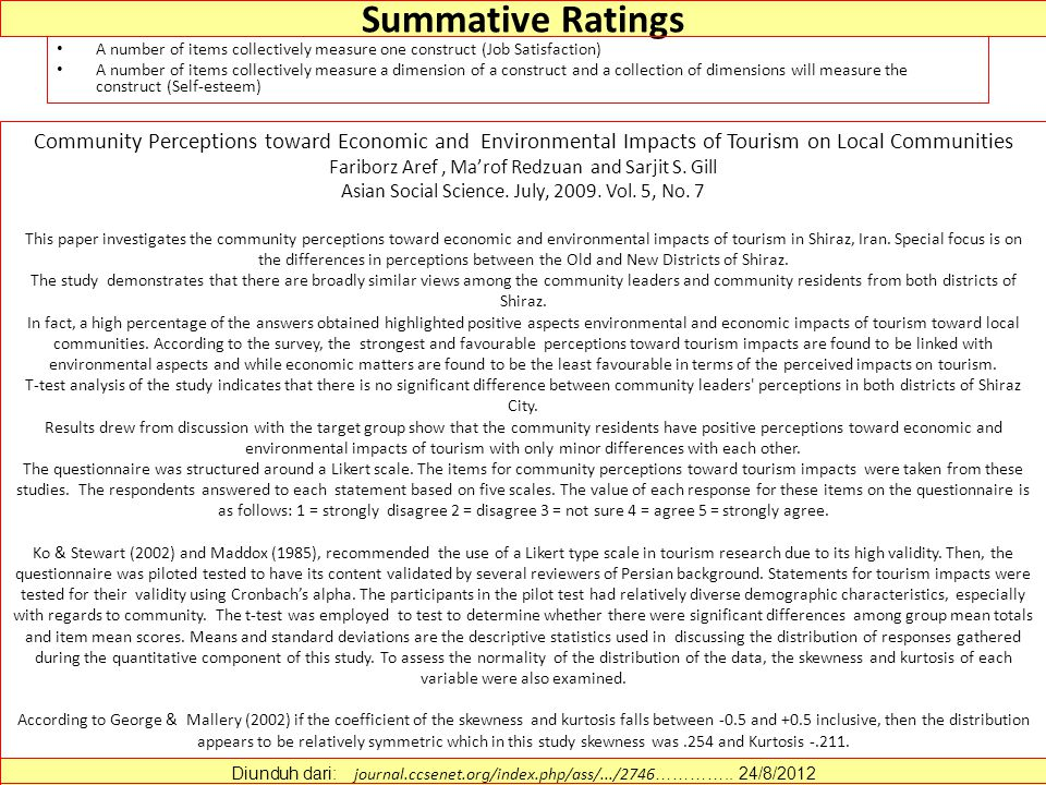 Summative Ratings A number of items collectively measure one construct (Job Satisfaction) A number of items collectively measure a dimension of a construct and a collection of dimensions will measure the construct (Self-esteem) Diunduh dari: journal.ccsenet.org/index.php/ass/.../2746 …………..
