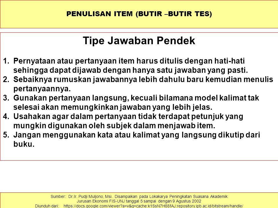 PENULISAN ITEM (BUTIR –BUTIR TES) Tipe Jawaban Pendek 1.Pernyataan atau pertanyaan item harus ditulis dengan hati-hati sehingga dapat dijawab dengan hanya satu jawaban yang pasti.