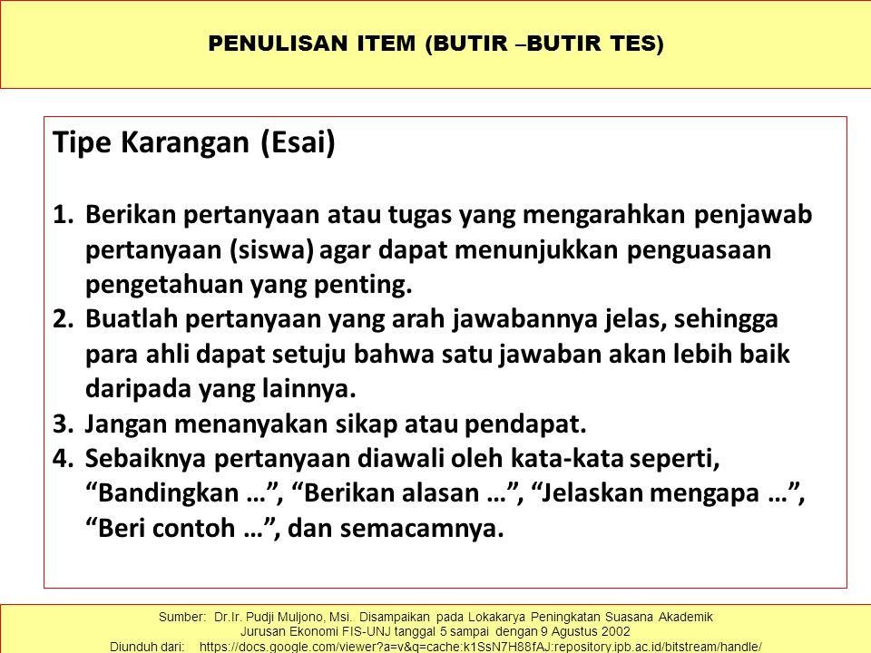 PENULISAN ITEM (BUTIR –BUTIR TES) Tipe Karangan (Esai) 1.Berikan pertanyaan atau tugas yang mengarahkan penjawab pertanyaan (siswa) agar dapat menunjukkan penguasaan pengetahuan yang penting.