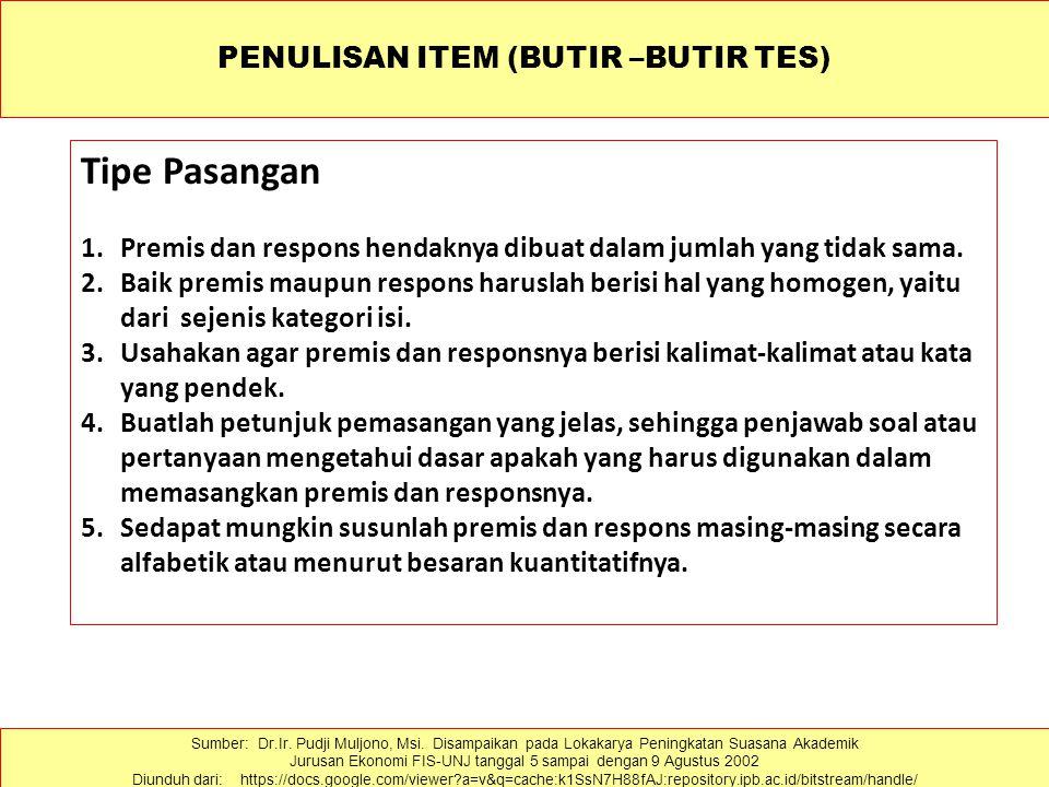 PENULISAN ITEM (BUTIR –BUTIR TES) Tipe Pasangan 1.Premis dan respons hendaknya dibuat dalam jumlah yang tidak sama.