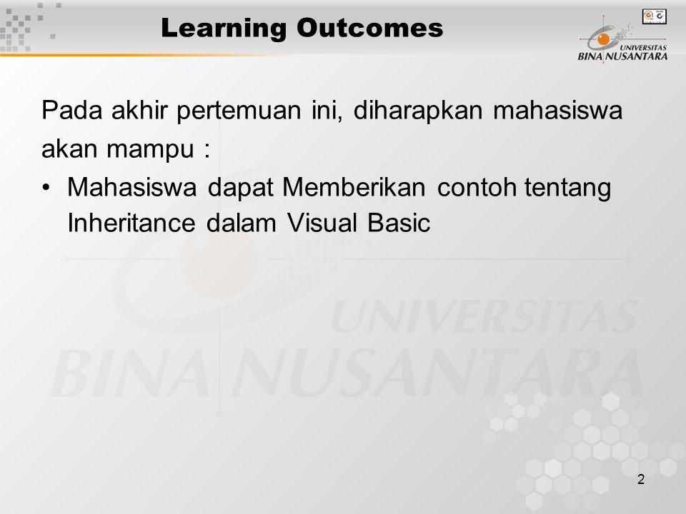 2 Learning Outcomes Pada akhir pertemuan ini, diharapkan mahasiswa akan mampu : Mahasiswa dapat Memberikan contoh tentang Inheritance dalam Visual Bas
