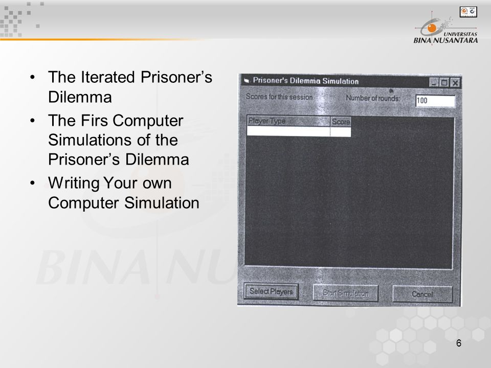 6 The Iterated Prisoner's Dilemma The Firs Computer Simulations of the Prisoner's Dilemma Writing Your own Computer Simulation