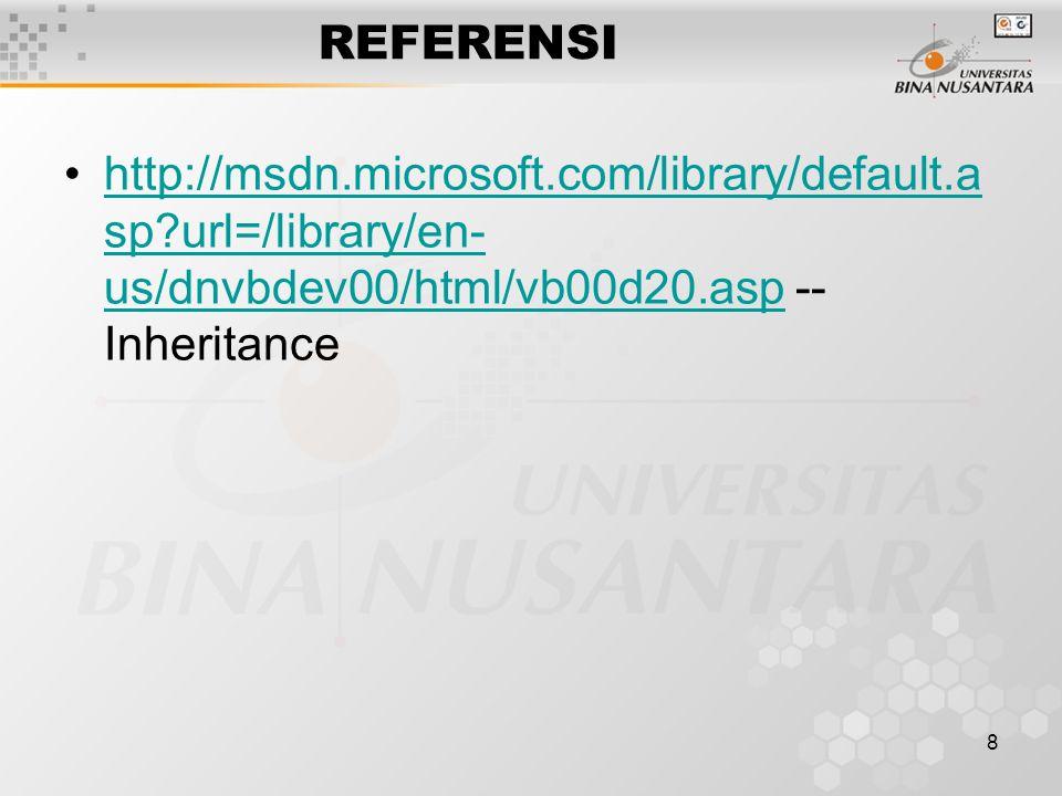 8 REFERENSI http://msdn.microsoft.com/library/default.a sp?url=/library/en- us/dnvbdev00/html/vb00d20.asp -- Inheritancehttp://msdn.microsoft.com/libr