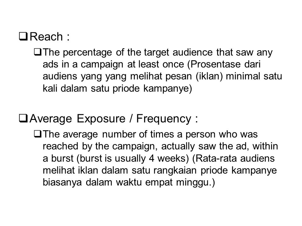  Reach :  The percentage of the target audience that saw any ads in a campaign at least once (Prosentase dari audiens yang yang melihat pesan (iklan