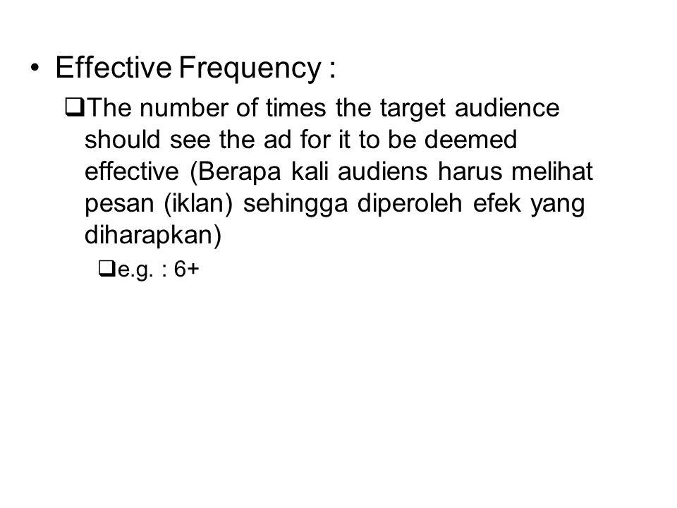 Effective Reach :  The percent of the target audience exposed to an advertisement often enough to generate a positive change in awareness.Always related to an Effective Frequency Level (Prosentasi audiens yang ter-ekspose pada pesan (iklan) yang dianggap cukup mendapatkan efek yang diharapkan.