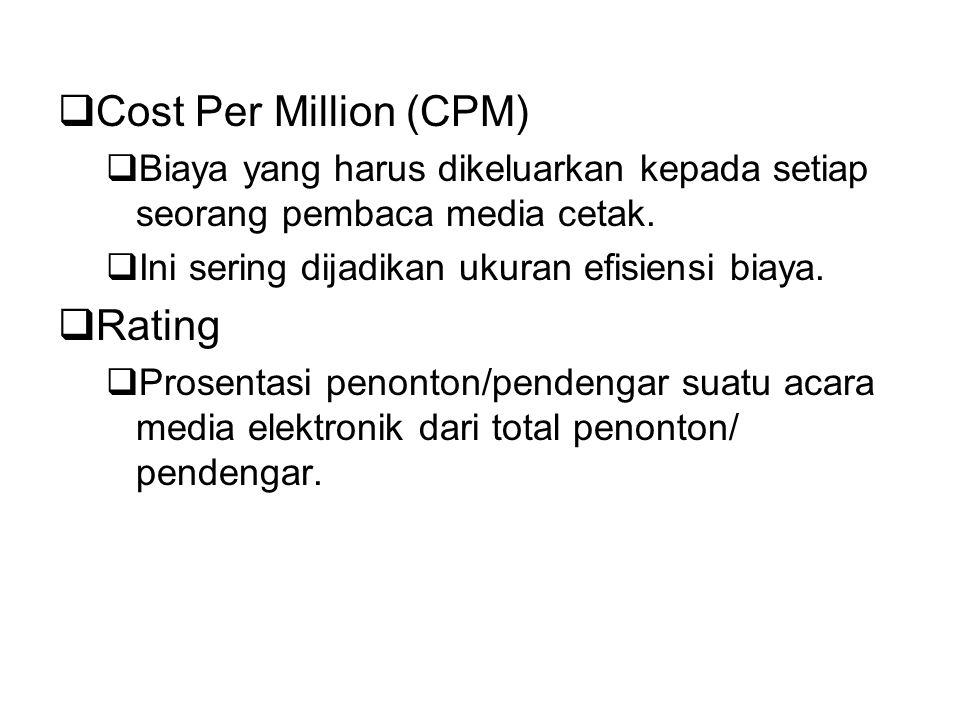  Cost Per Million (CPM)  Biaya yang harus dikeluarkan kepada setiap seorang pembaca media cetak.  Ini sering dijadikan ukuran efisiensi biaya.  Ra