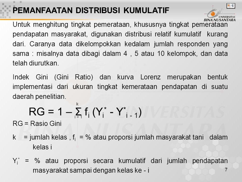 7 PEMANFAATAN DISTRIBUSI KUMULATIF Untuk menghitung tingkat pemerataan, khususnya tingkat pemerataan pendapatan masyarakat, digunakan distribusi relat