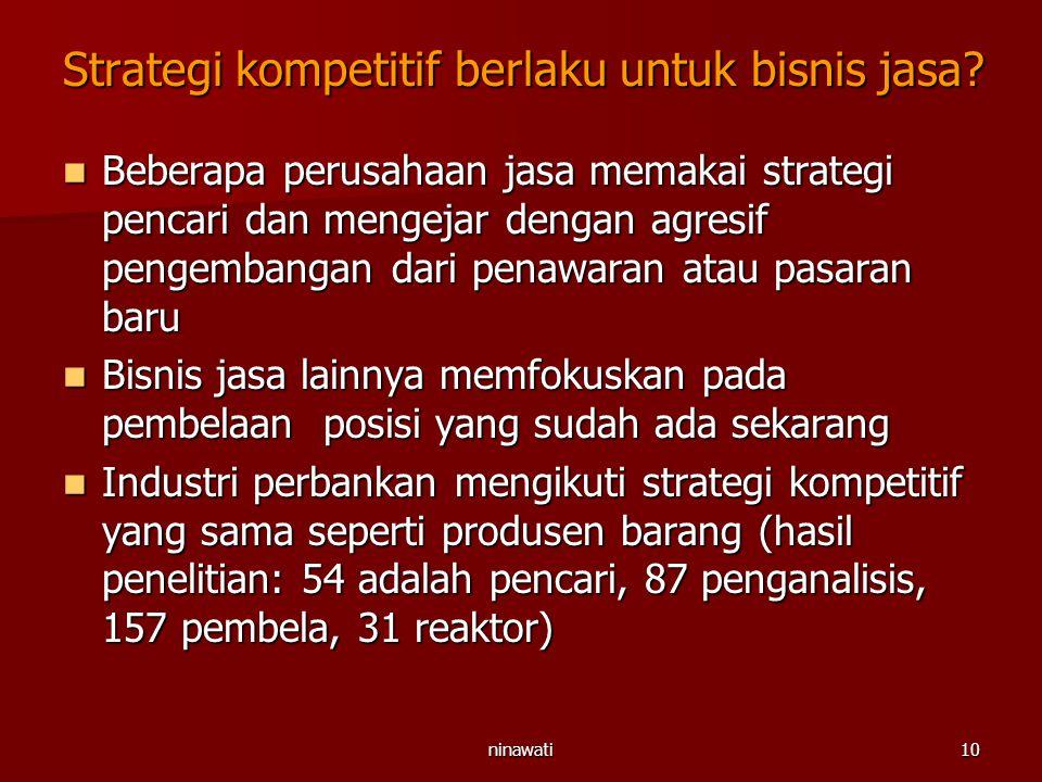 ninawati10 Strategi kompetitif berlaku untuk bisnis jasa? Beberapa perusahaan jasa memakai strategi pencari dan mengejar dengan agresif pengembangan d