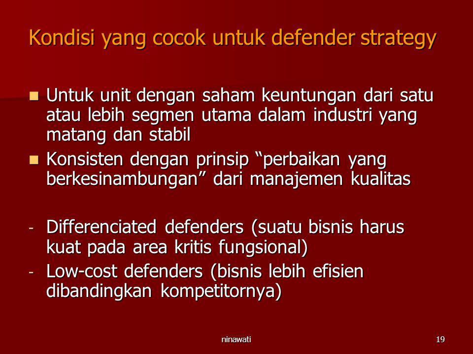 ninawati19 Kondisi yang cocok untuk defender strategy Untuk unit dengan saham keuntungan dari satu atau lebih segmen utama dalam industri yang matang