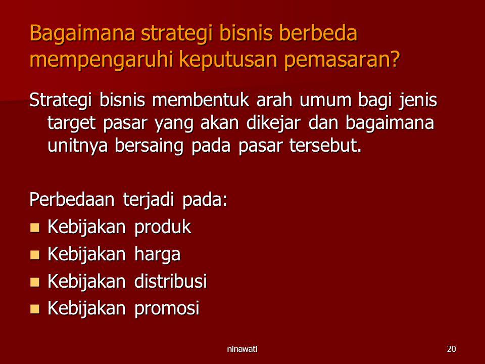 ninawati20 Bagaimana strategi bisnis berbeda mempengaruhi keputusan pemasaran? Strategi bisnis membentuk arah umum bagi jenis target pasar yang akan d