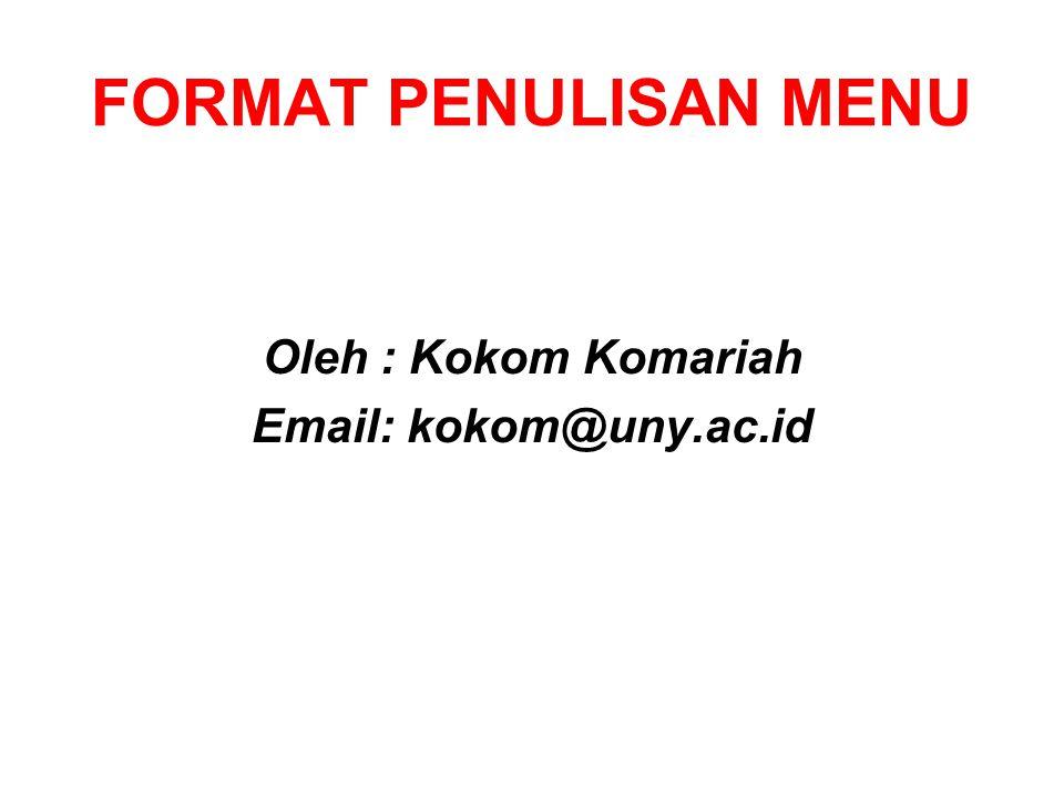 FORMAT PENULISAN MENU Oleh : Kokom Komariah Email: kokom@uny.ac.id