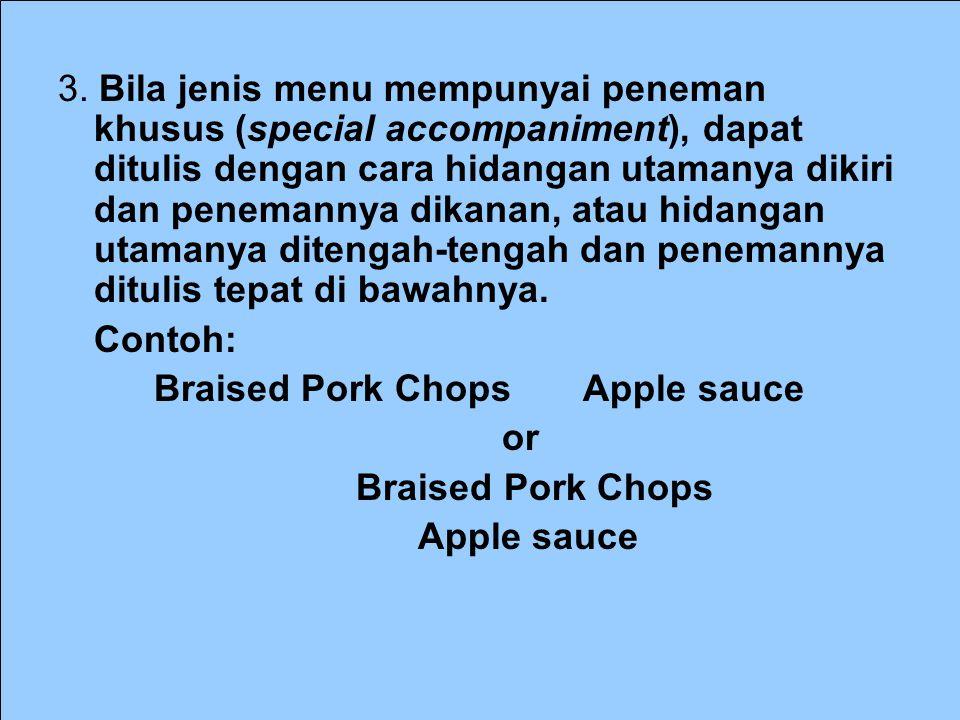 3. Bila jenis menu mempunyai peneman khusus (special accompaniment), dapat ditulis dengan cara hidangan utamanya dikiri dan penemannya dikanan, atau h